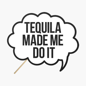 "Speech Bubble ""Tequila made me do it"""