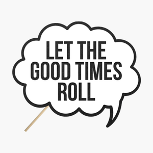 "Speech bubble ""Let the good times roll"""