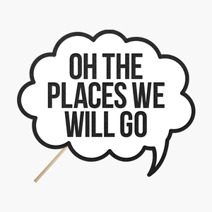 "Speech bubble ""Oh the places we will go"""