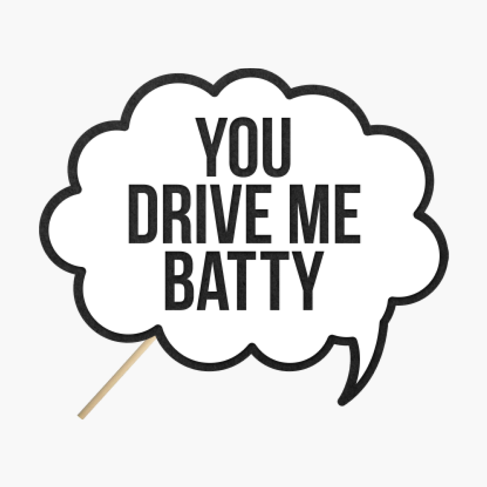 "Specch bubble ""You drive me batty"""