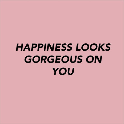 Happiness looks gorgeous on you!