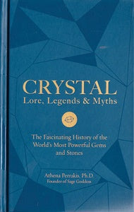 Crystal Lore, Legends & Myths (hc) by Athena Perrakis