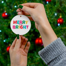 Load image into Gallery viewer, Merry and Bright Ceramic Ornament