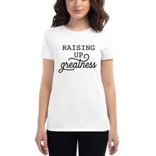Load image into Gallery viewer, Raising Up Greatness Women's Tee