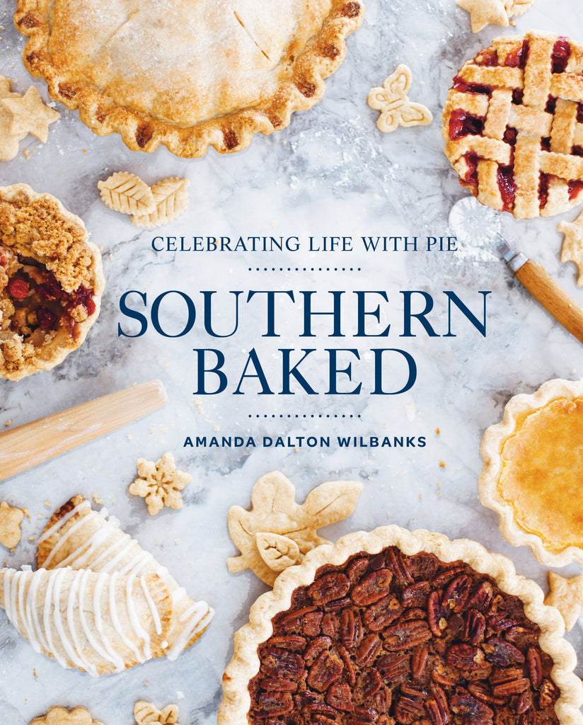 Southern Baked: Celebrating Life with Pie Cookbook - Southern Baked Pie Company