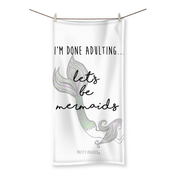 I'm Done Adulting...Let's Be Mermaids Beach Towel