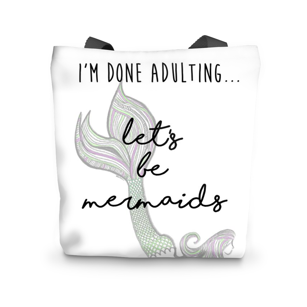 I'm Done Adulting...Let's Be Mermaids Tote Bag