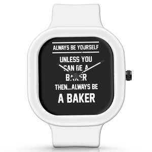 Unisex Men And Women Wrist Watch India | Always Be Your Self, Unless You are a Baker Silicone Unisex Wrist Watch For Men And Women Online India