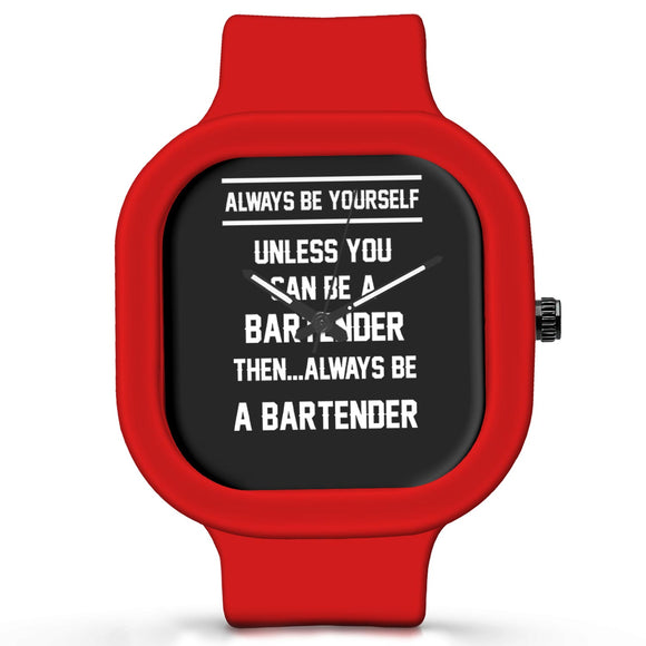 Unisex Men And Women Wrist Watch India | Always Be Your Self, Unless You are a Bartender Silicone Unisex Wrist Watch For Men And Women Online India