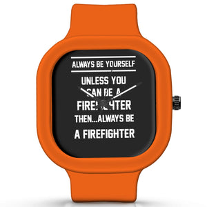 Unisex Men And Women Wrist Watch India | Always Be Your Self, Unless You are a Firefighter Silicone Unisex Wrist Watch For Men And Women Online India