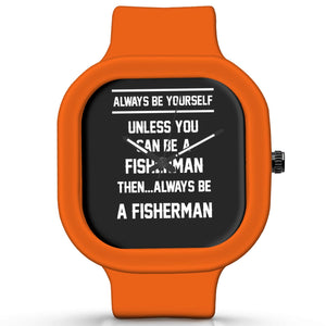 Unisex Men And Women Wrist Watch India | Always Be Your Self, Unless You are a Fisherman Silicone Unisex Wrist Watch For Men And Women Online India