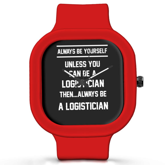Unisex Men And Women Wrist Watch India | Always Be Your Self, Unless You are a Logistician Silicone Unisex Wrist Watch For Men And Women Online India