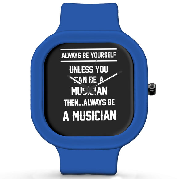 Unisex Men And Women Wrist Watch India | Always Be Your Self, Unless You are a Musician Silicone Unisex Wrist Watch For Men And Women Online India