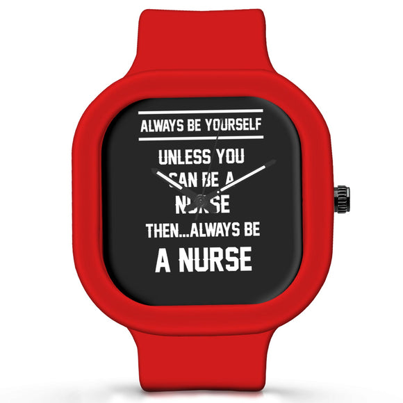 Unisex Men And Women Wrist Watch India | Always Be Your Self, Unless You are a Nurse Silicone Unisex Wrist Watch For Men And Women Online India