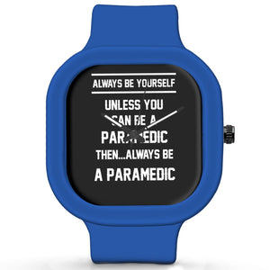 Unisex Men And Women Wrist Watch India | Always Be Your Self, Unless You are a Paramedic Silicone Unisex Wrist Watch For Men And Women Online India
