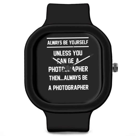 Unisex Men And Women Wrist Watch India | Always Be Your Self, Unless You are a Photographer Silicone Unisex Wrist Watch For Men And Women Online India