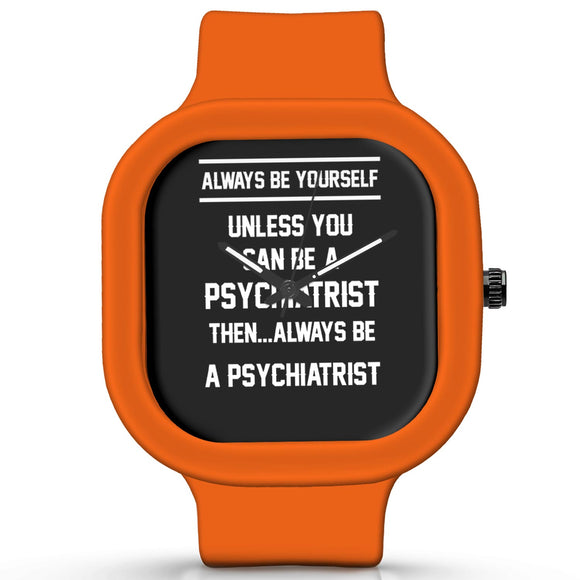 Unisex Men And Women Wrist Watch India | Always Be Your Self, Unless You are a Psychiatrist Silicone Unisex Wrist Watch For Men And Women Online India