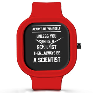 Unisex Men And Women Wrist Watch India | Always Be Your Self, Unless You are a Scientist Silicone Unisex Wrist Watch For Men And Women Online India