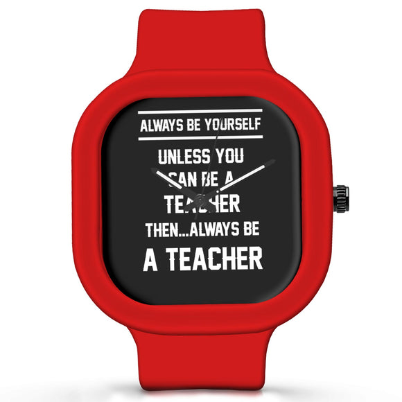 Unisex Men And Women Wrist Watch India | Always Be Your Self, Unless You are a Teacher Silicone Unisex Wrist Watch For Men And Women Online India