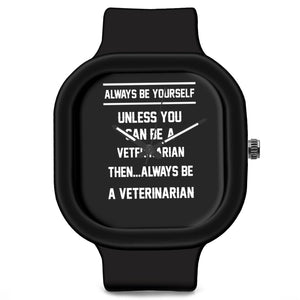 Unisex Men And Women Wrist Watch India | Always Be Your Self, Unless You are a Veterinarian Silicone Unisex Wrist Watch For Men And Women Online India