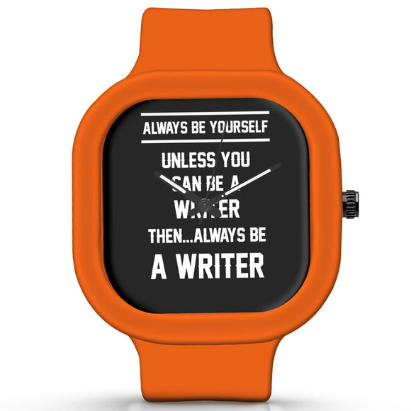 Unisex Men And Women Wrist Watch India | Always Be Your Self, Unless You are a Writer Silicone Unisex Wrist Watch For Men And Women Online India