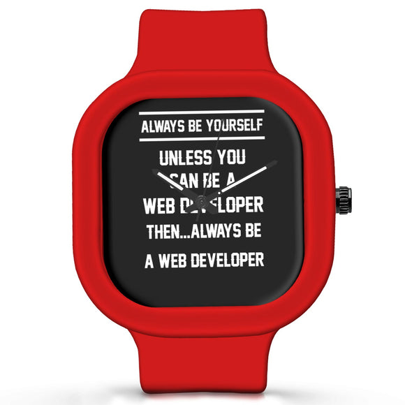 Unisex Men And Women Wrist Watch India | Always Be Your Self, Unless You are a Web Developer Silicone Unisex Wrist Watch For Men And Women Online India