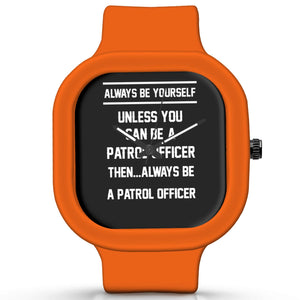 Unisex Men And Women Wrist Watch India | Always Be Your Self, Unless You are a Patrol Officer Silicone Unisex Wrist Watch For Men And Women Online India