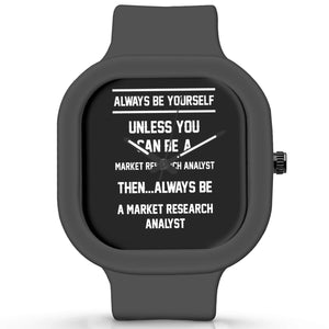 Unisex Men And Women Wrist Watch India | Always Be Your Self, Unless You are a Market Research Analyst Silicone Unisex Wrist Watch For Men And Women Online India