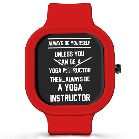 Unisex Men And Women Wrist Watch India | Always Be Your Self, Unless You are a Yoga Instructor Silicone Unisex Wrist Watch For Men And Women Online India