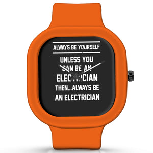 Unisex Men And Women Wrist Watch India | Always Be Your Self, Unless You are an Electrician Silicone Unisex Wrist Watch For Men And Women Online India