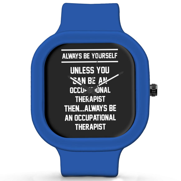 Unisex Men And Women Wrist Watch India | Always Be Your Self, Unless You are an Occupational Therapist Silicone Unisex Wrist Watch For Men And Women Online India