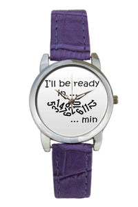 I'Ll Be Ready In .. Women Wrist Watch