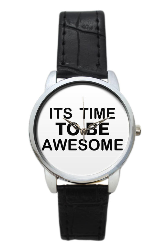 Its Time To Be Awesome Women Wrist Watch
