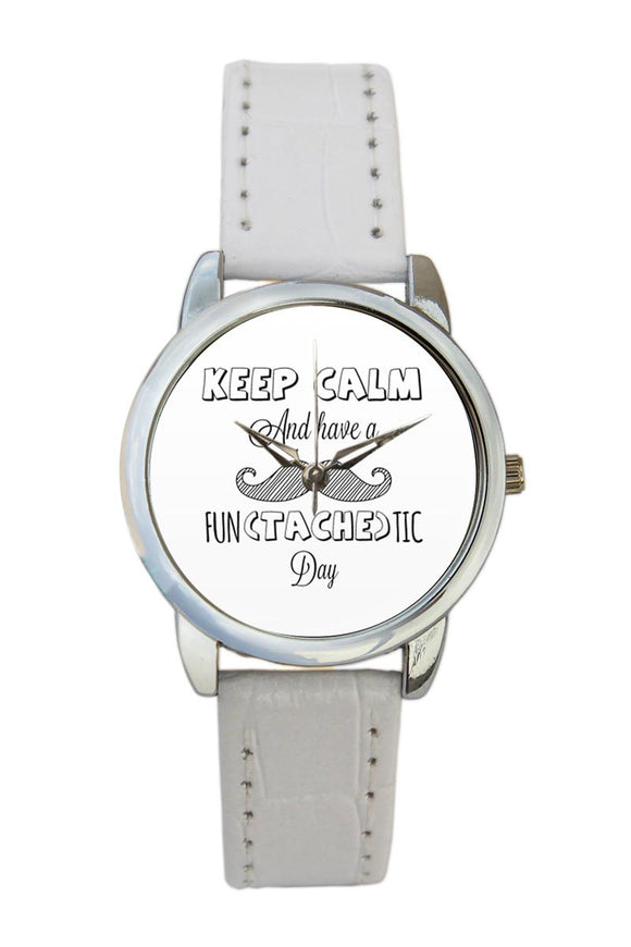 Keep Calm And Have Afantastic Day Women Wrist Watch