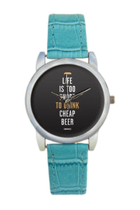 Life Is Too Short To Drink Cheap Beer Women Wrist Watch