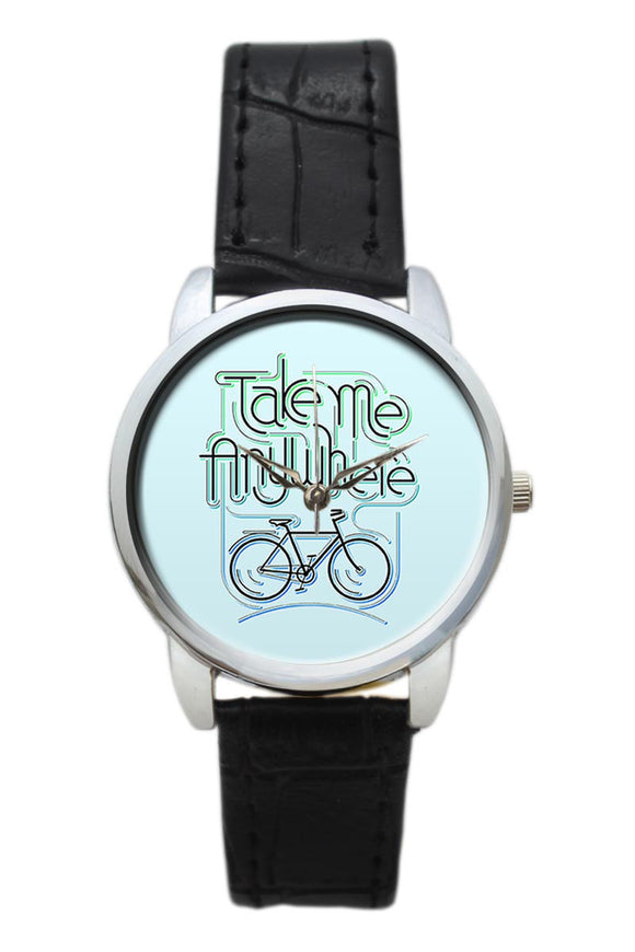 Take Me Anywhere Typography Women Wrist Watch