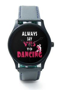 Wrist Watches India |Always Say Yes To Dancing   Premium Men Wrist WatchOnline India.