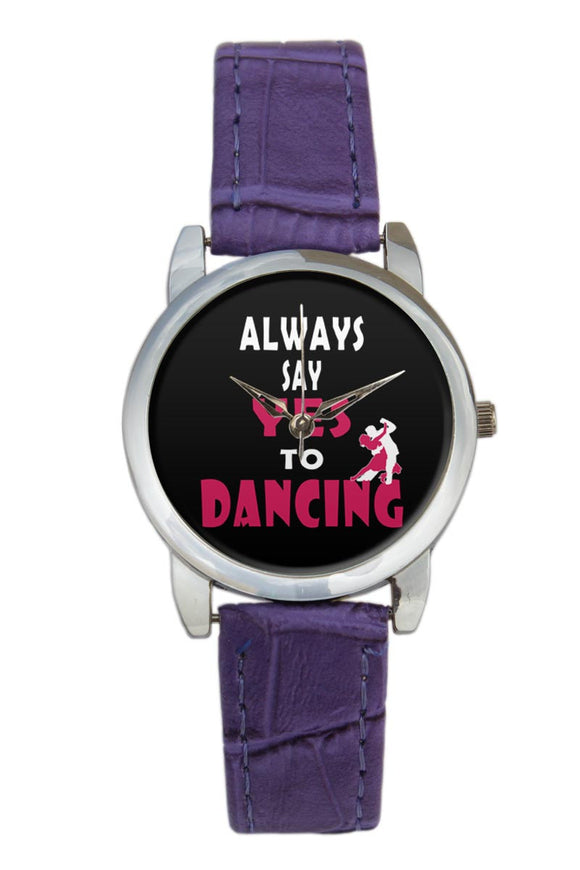Always Say Yes To Dancing   Women Wrist Watch