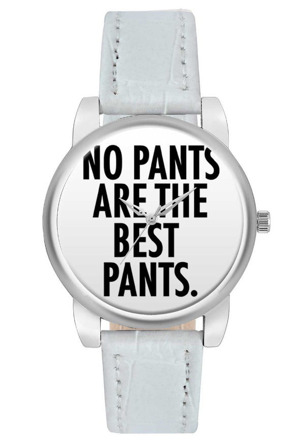 No Pants Are The Best Pants Quirky Typography  Women Wrist Watch