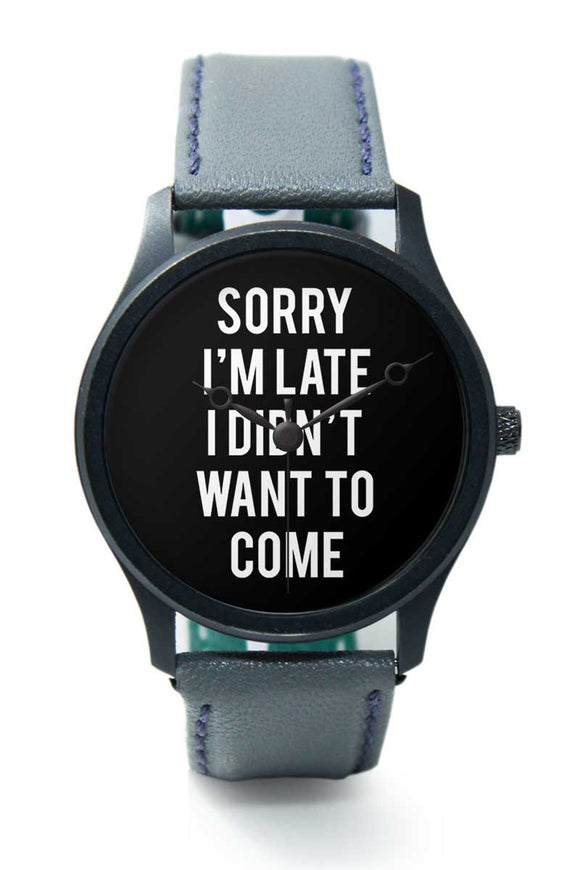 Wrist Watches India |Sorry I'm Late Sarcastic Quote Premium Men Wrist WatchOnline India.