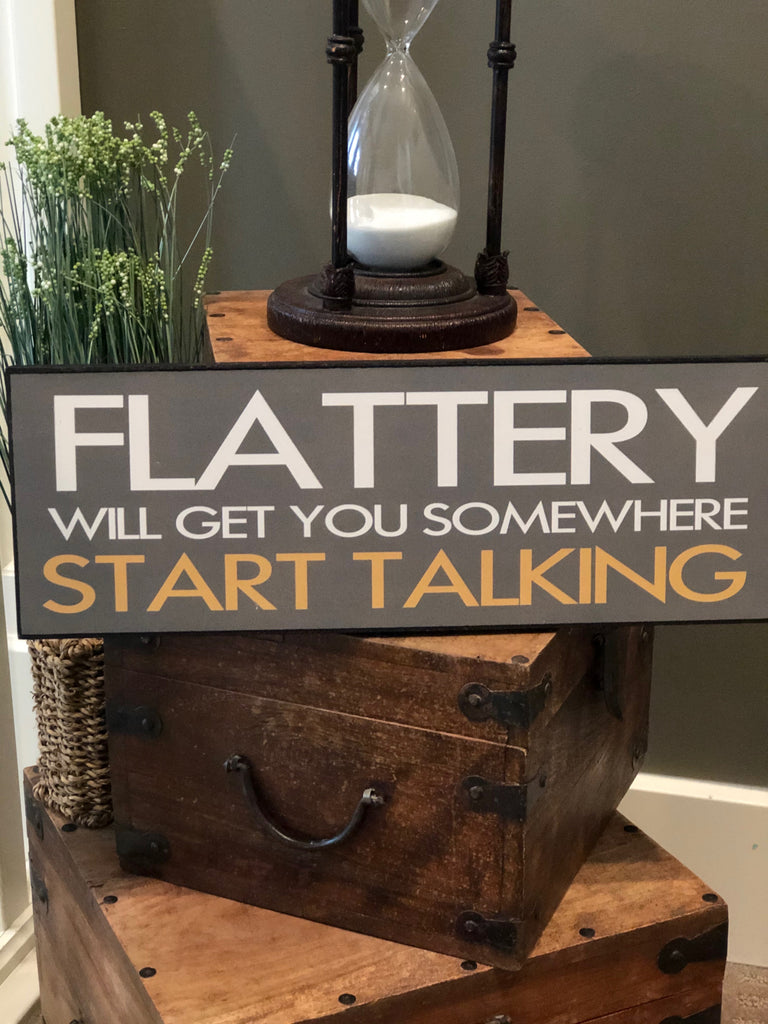 Flattery Will Get You Somewhere - Start Talking - Sign