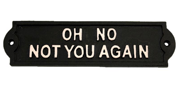 Oh No! Not you again! Plaque, Cast Iron