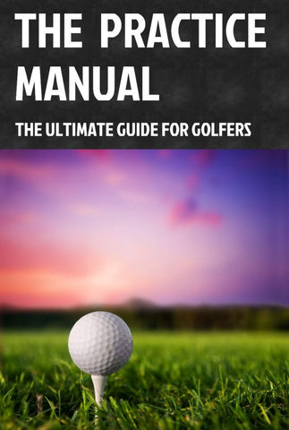 The Practice Manual, The Ultimate Guide for Golfers (by Adam Young)