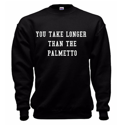 You Take Longer Than The Palmetto