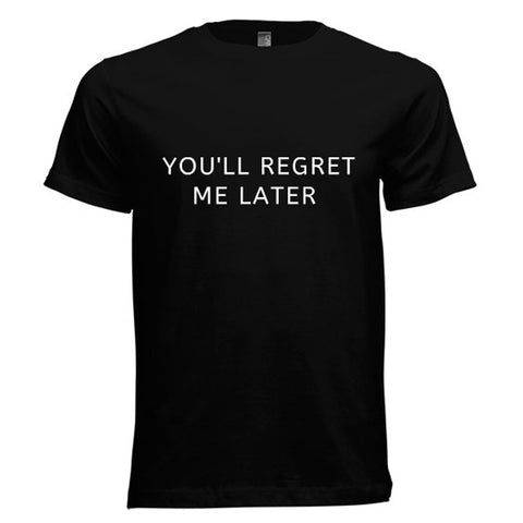 You'll Regret Me Later