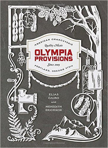 Olympia Provisions: Cured Meats and Tales from an American Charcuterie (by Elias Cairo) - cookbook