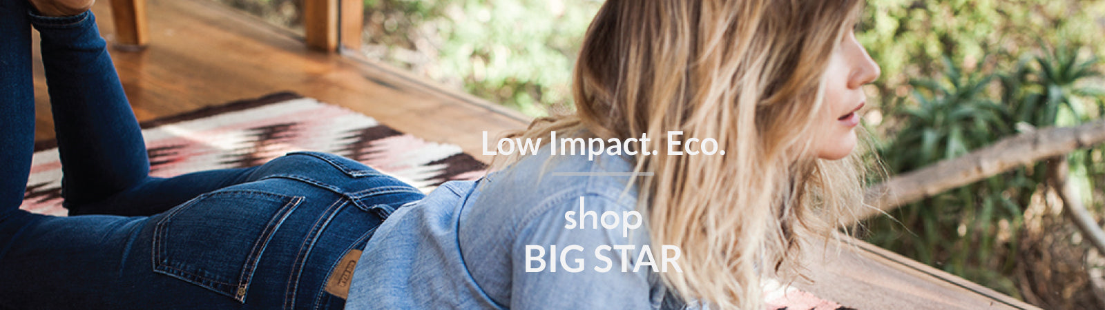 Shop men's and women's eco-friendly denim from Big Star.