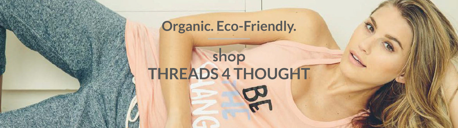 Shop men's and women's sustainable apparel from Threads 4 Thought.