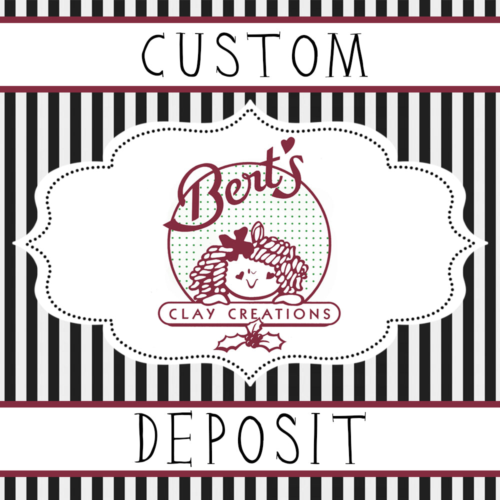CUSTOM DEPOSIT - Only place DEPOSIT if you've been approved - Bert's Clay Creations