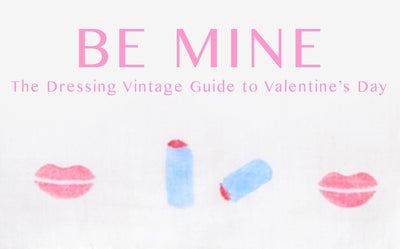 Be Mine: The Dressing Vintage Guide to Valentine's Day